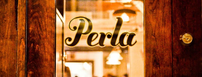 Perla is one of Restaurants.