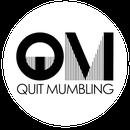 Quit Mumbling