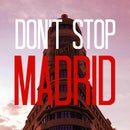 Don't Stop Madrid